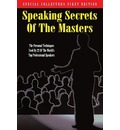 Speaking Secrets of the Masters: The Personal Techniques Used by 22 of the World's Top Professional Speakers