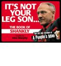 It's Not Your Leg Son: The Book of Shankly