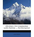 9781147815795 - Loys Papon: Uvres Du Chanoine Loys Papon ... - Libro