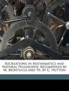 Recreations in Mathematics and Natural Philosophy, Recomposed by M. Montucla and Tr. by C. Hutton - Jacques Ozanam