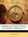 American Book Prices Current, Volume 17 - Anonymous