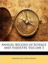 Annual Record of Science and Industry, Volume 5 - Spencer Fullerton Baird