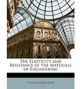 The Elasticity and Resistance of the Materials of Engineering - William Hubert Burr