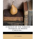 A Sketch of the Tobacco Interests in North Carolina ...