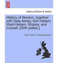 History of Ilkeston, Together with Dale Abbey, Kirk Hallam, West Hallam, Shipley, and Cossall. [With Plates.] - Edwin Trueman