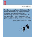 The Canterbury Tales of Chaucer. to Which Are Added, an Essay Upon His Language and Versification, an Introductory Discourse, and Notes. in Four Volumes. (Vol. 5. Containing a Glossary.) [Edited by Thomas Tyrwhitt.] - Geoffrey Chaucer