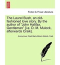 The Laurel Bush, an Old-Fashioned Love Story. by the Author of