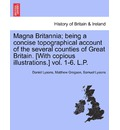 Magna Britannia; Being a Concise Topographical Account of the Several Counties of Great Britain. [With Copious Illustrations.] Vol. 1-6. L.P. - Daniel Lysons