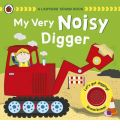 My Very Noisy Digger: a Ladybird Sound Book: A Ladybird Sound Book
