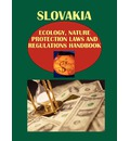 Slovakia Ecology, Nature Protection Laws and Regulations Handbook Volume 1 Important Laws and Regulations Related to Ecology and Nature Protection - Usa Ibp Usa