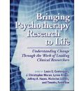 Bringing Psychotherapy Research to Life: Understanding Change Through the Work of Leading Clinical Researchers