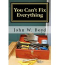 You Can't Fix Everything - John W Boyd