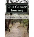Our Cancer Journey: An Odyssey Through the Darkness of Cancer Into the Light