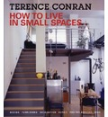 How to Live in Small Spaces: Design, Furnishing, Decoration and Detail for the Smaller Home