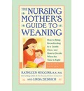 The Nursing Mother's Guide to Weaning: How to Bring Breastfeeding to a Gentle Close and How to Decide When the Time Is Right