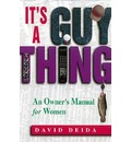 It's a Guy Thing: An Owners Manual for Women