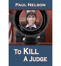 To Kill a Judge - Paul Nelson