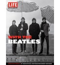 Life: The Beatles: The Beatles from the Inside