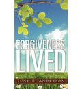 Forgiveness Lived - June B Anderson
