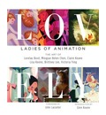 Lovely: Ladies of Animation: The Art of Lorelay Bove, Brittney Lee, Claire Keane, Lisa Keene, Victoria Ying and Helen Chen