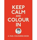 Keep Calm and Colour in: A 1940s Colouring Book