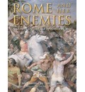 Rome and Her Enemies: An Empire Created and Destroyed by War
