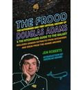 The Frood: The Authorised and Very Official History of Douglas Adams & the Hitchhiker's Guide to the Galaxy