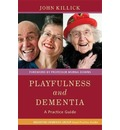 Playfulness and Dementia: A Practice Guide