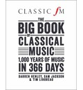 The Big Book of Classical Music: 1000 Years of Classical Music in 366 Days