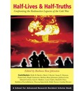 Half-Lives & Half-Truths: Confronting the Radioactive Legacies of the Cold War