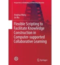 9789811040191 - Jin Mu: Flexible Scripting to Facilitate Knowledge Construction in Computer-Supported Collaborative Learning 2017 - Book