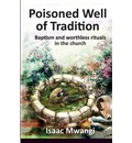 9789966172501 - Isaac Mwangi: Poisoned Well of Tradition - Book