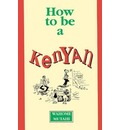 9789966465627 - Wahome Mutahi: How to Be a Kenyan - Book