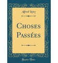Choses Passees (Classic Reprint) - Alfred Loisy