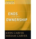 A A Policy Governance Model and the Role of the Board Member: A Carver Policy Governance Guide Ends and the Ownership