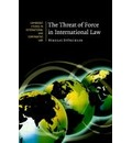 Cambridge Studies in International and Comparative Law: The Threat of Force in International Law Series Number 53