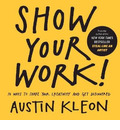 Show Your Work! 10 Ways to Show Your Creativity and Get Discovered