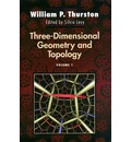 Three-Dimensional Geometry and Topology, Volume 1 - William P. Thurston