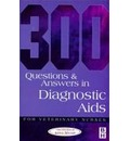 300 Questions and Answers in Diagnostic Aids for Veterinary Nurses