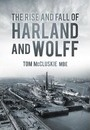 The Rise and Fall of Harland and Wolff
