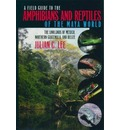 A Field Guide to the Amphibians and Reptiles of the Maya World