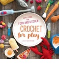 Crochet for Play: Food and Kitchen