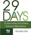 29 DAYS ... to Save Money and Achieve Financial Independence! - Richard Fast