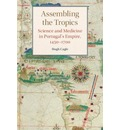 Studies in Comparative World History: Assembling the Tropics: Science and Medicine in Portugal's Empire, 1450-1700