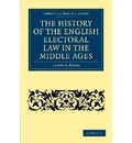 Cambridge Library Collection - Medieval History: The History of the English Electoral Law in the Middle Ages