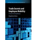 Cambridge Intellectual Property and Information Law Trade Secrets and Employee Mobility : Series Number 44: Volume 44