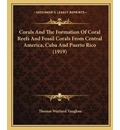 Corals And The Formation Of Coral Reefs And Fossil Corals From Central America, Cuba And Puerto Rico (1919) - Thomas Wayland Vaughan