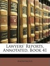 Lawyers' Reports, Annotated, Book 41 - Anonymous