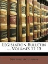 Legislation Bulletin ..., Volumes 11-15 - York State Library New York State Library