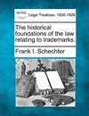 The Historical Foundations of the Law Relating to Trademarks.